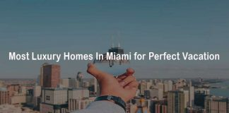 Most Luxury Homes In Miami for Perfect Vacation